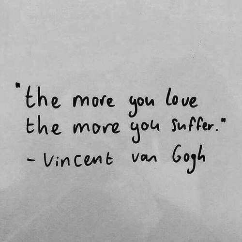 """Love, Cent, and Vin: the more gou  the more  love  Suffer.""""  бaya  - Vin cent Van"""