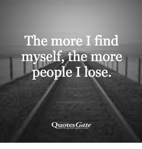 The More I Find Myself The More People I Lose Quotes Gate