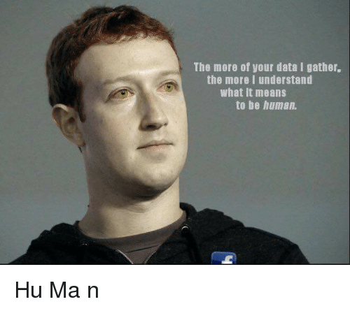 Understanded: The more of your data I gather.  the more I understand  what it means  to be human.