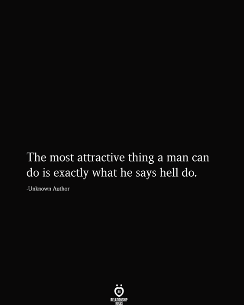 Hell, Can, and Man: The most attractive thing a man can  |do is exactly what he says hell do.  -Unknown Author  RELATIONSHIP  RILES