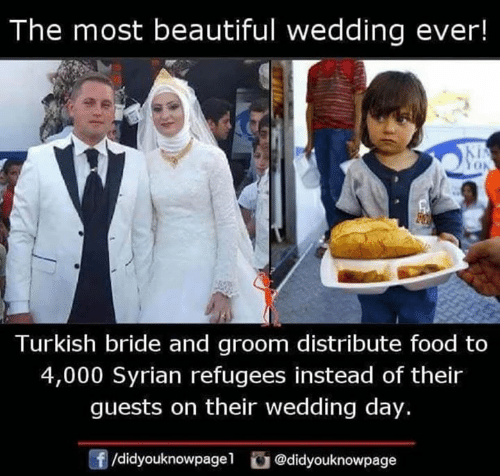 Refugees: The most beautiful wedding ever!  Turkish bride and groom distribute food to  4,000 Syrian refugees instead of their  guests on their wedding day.  /didyouknowpagel@didyouknowpage