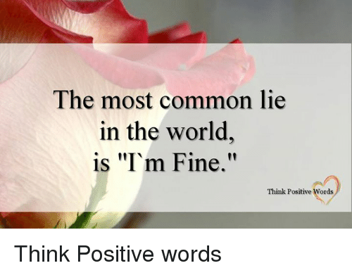 """Memes, Common, and 🤖: The most common lie  in the world,  is, """"I'm Fine.""""  Think Positive Words Think Positive words"""