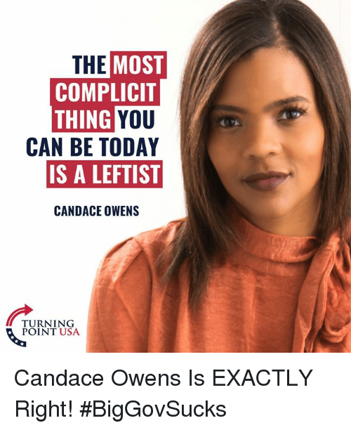 Exactly Right: THE  MOST  COMPLICIT  YOU  CAN BE TODAY  IS A LEFTIST  THING  CANDACE OWENS  TURNING  POINT USA Candace Owens Is EXACTLY Right! #BigGovSucks