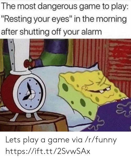 """Funny, Alarm, and Game: The most dangerous game to play:  """"Resting your eyes"""" in the morning  after shutting off your alarm Lets play a game via /r/funny https://ift.tt/2SvwSAx"""