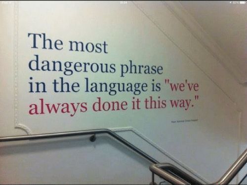 """Most Dangerous: The most  dangerous phrase  in the language is """"we've  always done it this way."""""""