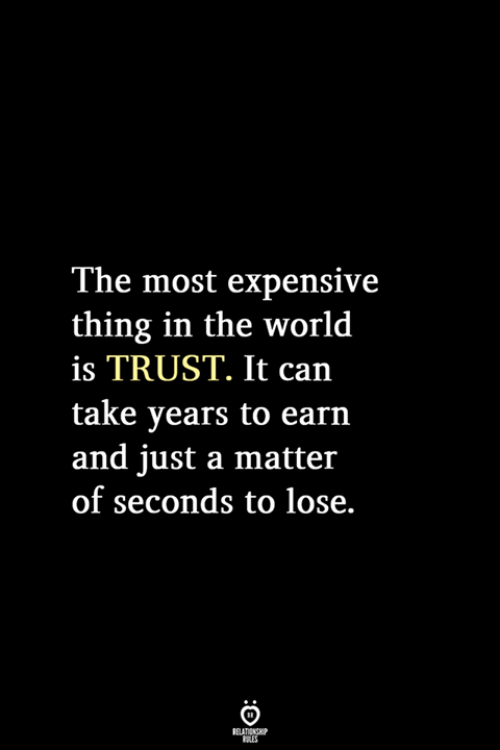 World, A Matter, and The World: The most expensive  thing in the world  is TRUST. It  take years to earn  and just a matter  of seconds to lose.  RELATIONSHIP  LES