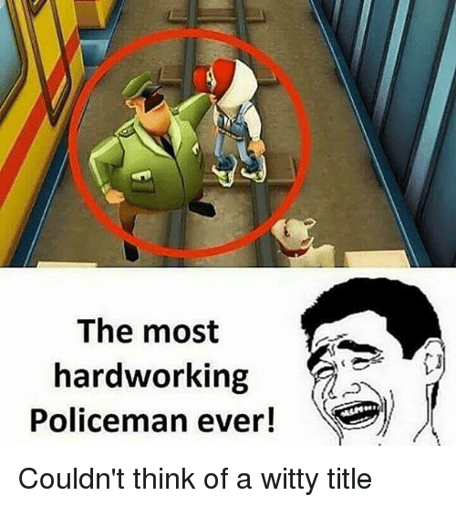 Think, Witty, and Hardworking: The most  hardworking  Policeman ever!