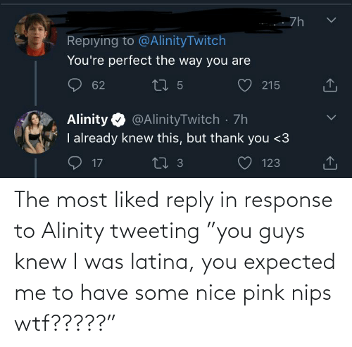 """Me To: The most liked reply in response to Alinity tweeting """"you guys knew I was latina, you expected me to have some nice pink nips wtf?????"""""""