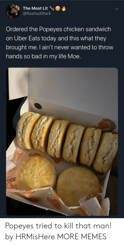 popeyes: The Most Lit  @RashadStark  Ordered the Popeyes chicken sandwich  on Uber Eats today and this what they  brought me. I ain't never wanted to throw  hands so bad in my life Moe.  SEL Popeyes tried to kill that man! by HRMisHere MORE MEMES