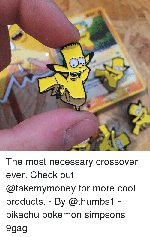 9gag, Memes, and Pikachu: The most necessary crossover ever. Check out @takemymoney for more cool products. - By @thumbs1 - pikachu pokemon simpsons 9gag