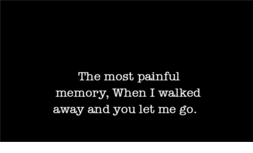 I Walked Away: The most painful  memory, When I walked  away and you let me go.