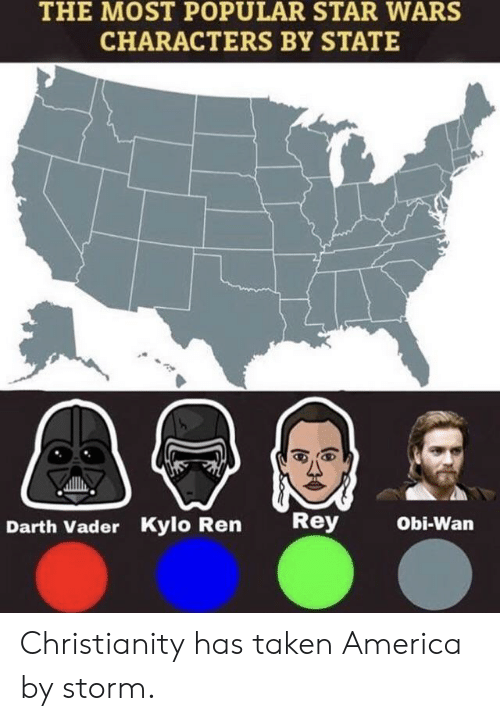 darth: THE MOST POPULAR STAR WARS  CHARACTERS BY STATE  Rey  Obi-Wan  Darth Vader Kylo Ren Christianity has taken America by storm.