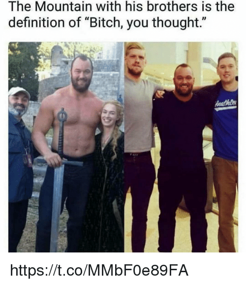 "the mountain: The Mountain with his brothers is the  definition of ""Bitch, you thought."" https://t.co/MMbF0e89FA"