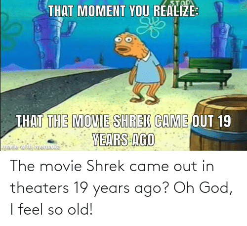 God, Shrek, and Movie: The movie Shrek came out in theaters 19 years ago? Oh God, I feel so old!
