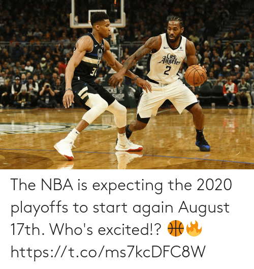 excited: The NBA is expecting the 2020 playoffs to start again August 17th. Who's excited!? 🏀🔥 https://t.co/ms7kcDFC8W