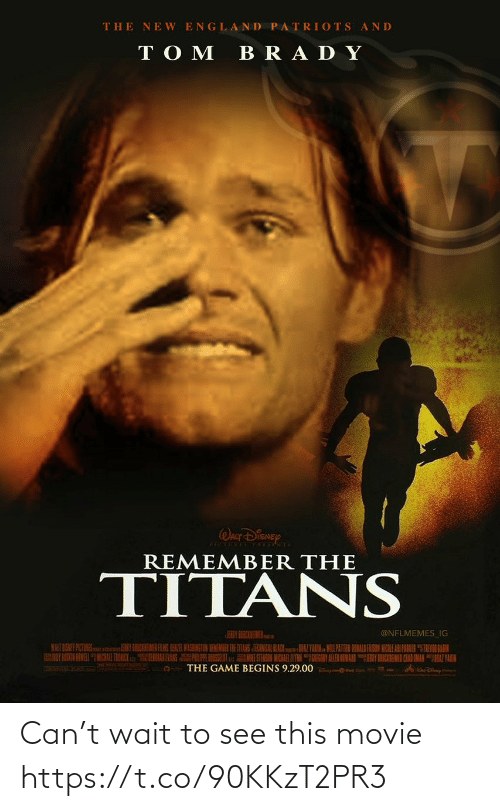 "England Patriots: THE NE W ENGLAND PATRIOTS AND  TO M  BRA DY  WALT DISNEY  REMEMBER THE  TITANS  EY BEBCREMER  @NFLMEMES_IG  HENIR WASHINGTON BEMENDER THE ITANS TEANISAL BLACKAZ YARN MILPATTEN DONALD FASON NCOLE ARI PAKER ""TEVN LAIN  HORAK EVANS PE RSULu ESTERSSI MICKAR ALYN GIEGONY ALLEN IOWARNY CIEMEN CAAD AMANAZTAIH  THE GAME BEGINS 9.29.00 Can't wait to see this movie https://t.co/90KKzT2PR3"
