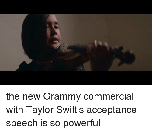 acceptance speech: the new Grammy commercial with Taylor Swift's acceptance speech is so powerful