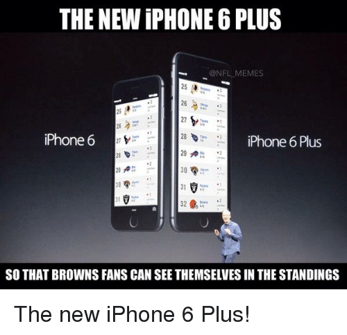 browns-fan: THE NEW iPHONE 6 PLUS  ONFL MEMES  iPhone 6  iPhone 6 Plus  32  SO THAT BROWNS FANS CAN SEE THEMSELVESIN THE STANDINGS The new iPhone 6 Plus!