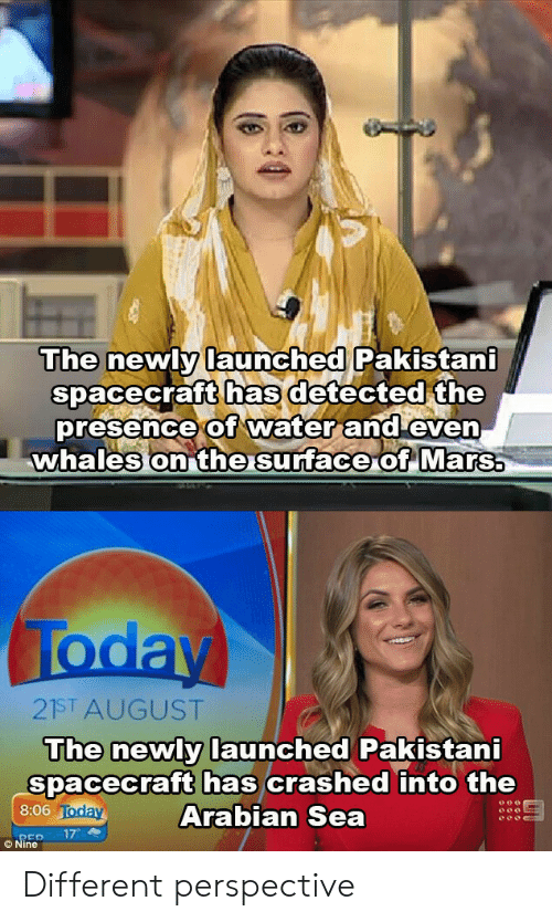 whales: The newly launched Pakistani  spacecraft has detected the  presence of water and even  whales on the surface of Mars  Today  21ST AUGUST  The newly launched Pakistani  spacecraft has crashed into the  Arabian Sea  8:06 Today  17  REP  © Nine Different perspective