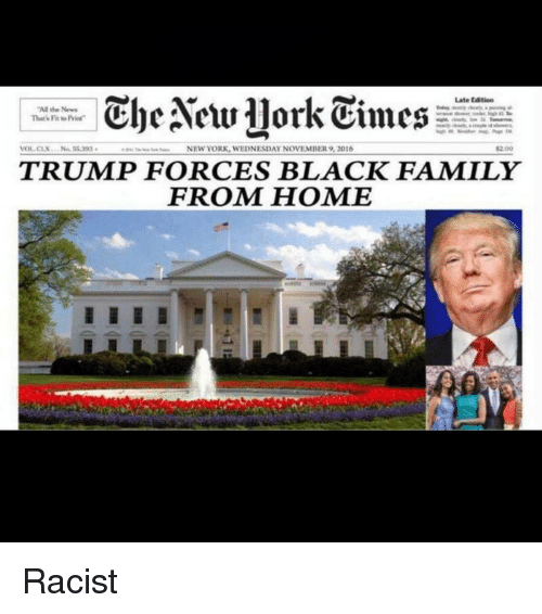 """Memes, 🤖, and Newyork: The NewYork Times  Late Edition  """"All the News  VOL CLX  NEW YORK, WEDNESDAY NOVEMBER 9, 2016  TRUMP FORCES BLACK FAMILY  FROM HOME Racist"""