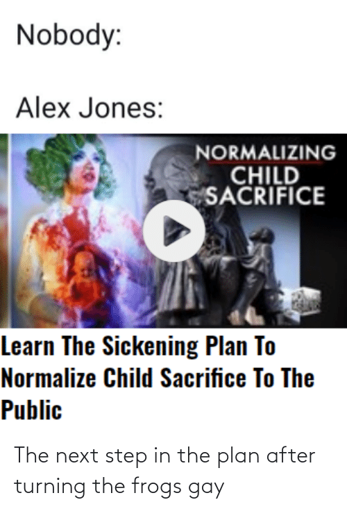 the next step: The next step in the plan after turning the frogs gay