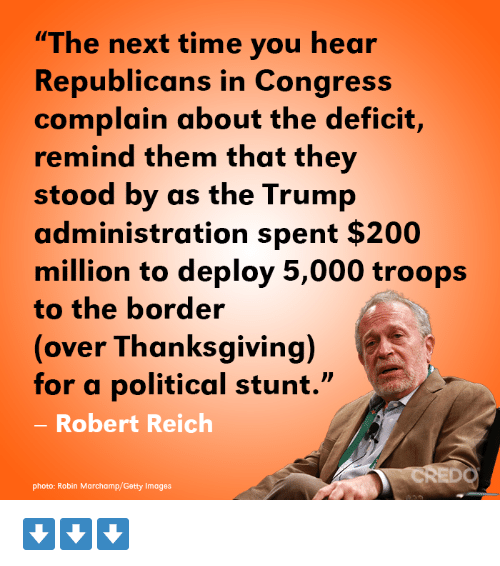 """Bailey Jay, Thanksgiving, and Getty Images: """"The next time you hear  Republicans in Congress  complain about the deficit,  remind them that they  stood by as the Trump  administration spent $200  million to deploy 5,000 troops  to the border  (over Thanksgiving)  for a political stunt.""""  Robert Reich  CREDO  photo: Robin Marchamp/Getty Images ⬇️⬇️⬇️"""