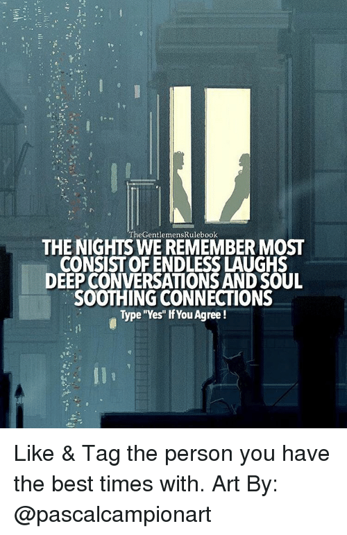 """sooth: THE NIGHTS WE REMEMBER MOST  CONSIST OF ENDLESSLAUGHS  DEEP CONVERSATIONS AND SOUL  SOOTHING CONNECTIONS  Type """"Yes"""" lfYou Agree! Like & Tag the person you have the best times with. Art By: @pascalcampionart"""