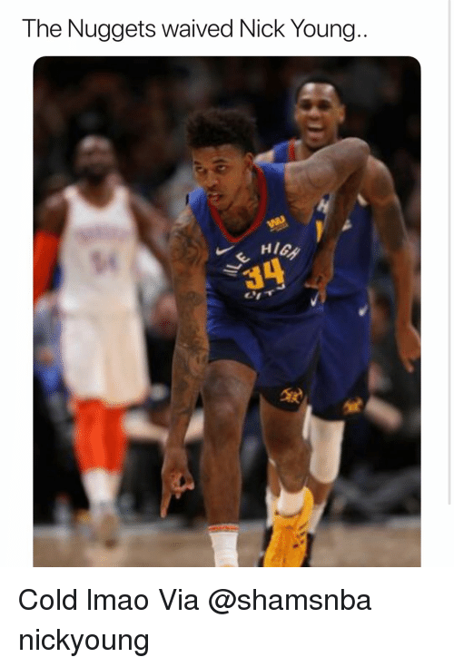 Basketball, Lmao, and Nba: The Nuggets waived Nick Young..  HIG Cold lmao Via @shamsnba nickyoung