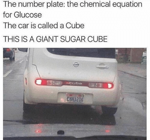 cube: The number plate: the chemical equation  for Glucose  The car is called a Cube  THIS IS A GIANT SUGAR CUBE  C6H1206
