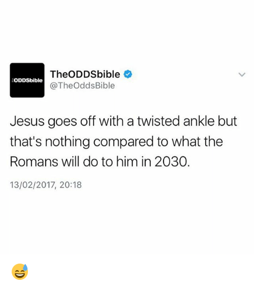 With A Twist: The ODDSbible  ODDSbible  @Theodds Bible  Jesus goes off with a twisted ankle but  that's nothing compared to what the  Romans will do to him in 2030.  13/02/2017, 20:18 😅