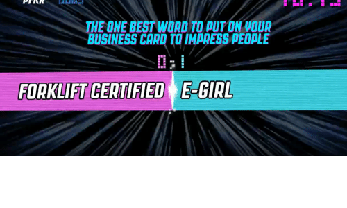 Best, Business, and Girl: THE ONE BEST WORD TO PUT ON VOUR  BUSINESS CARD TO IMPRESS PEOPLE  FORKLIFT CERTIFIED E-GIRL