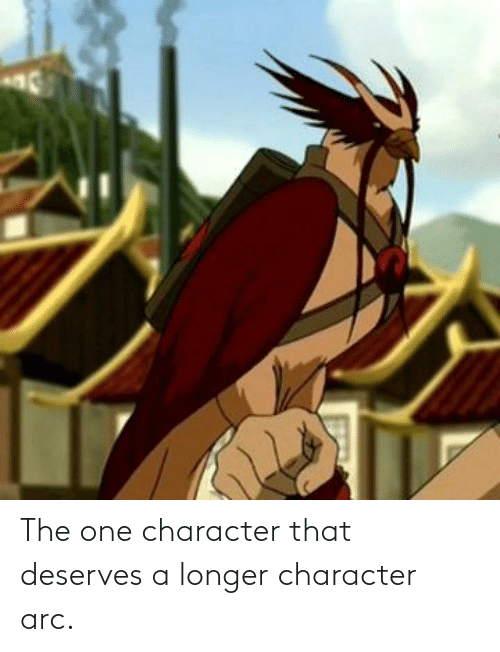 arc: The one character that deserves a longer character arc.