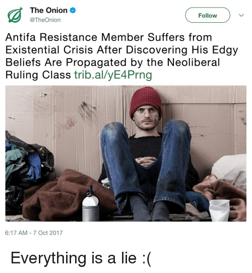 Reddit, The Onion, and Onion: The Onion  @TheOnion  Follow  Antifa Resistance Member Suffers from  Existential Crisis After Discovering His Edgy  Beliefs Are Propagated by the Neoliberal  Ruling Class trib.al/yE4Prng  6:17 AM 7 Oct 2017