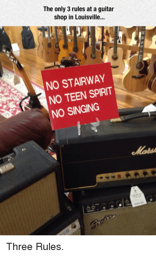 Singing, Guitar, and Spirit: The only 3 rules at a guitar  shop in Louisville.  NO STAIRWAY  NO TEEN SPIRIT  NO SINGING <p>Three Rules.</p>