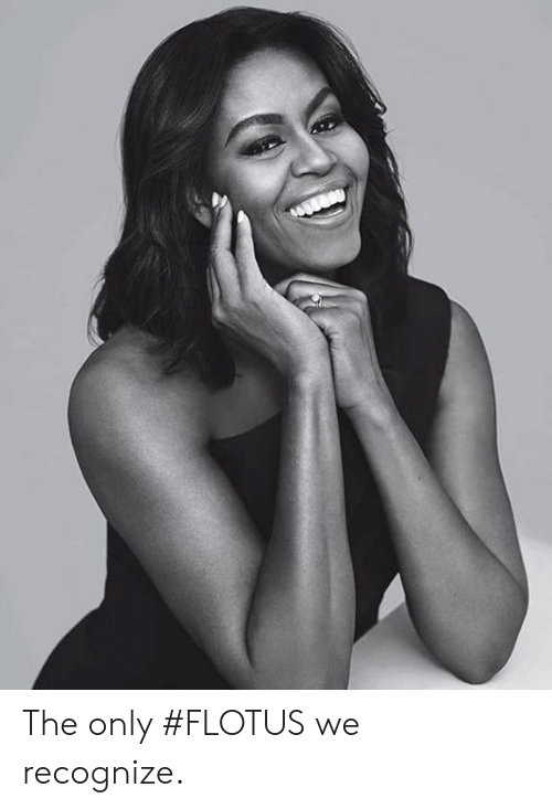 Recognize, Flotus, and The: The only #FLOTUS we recognize.