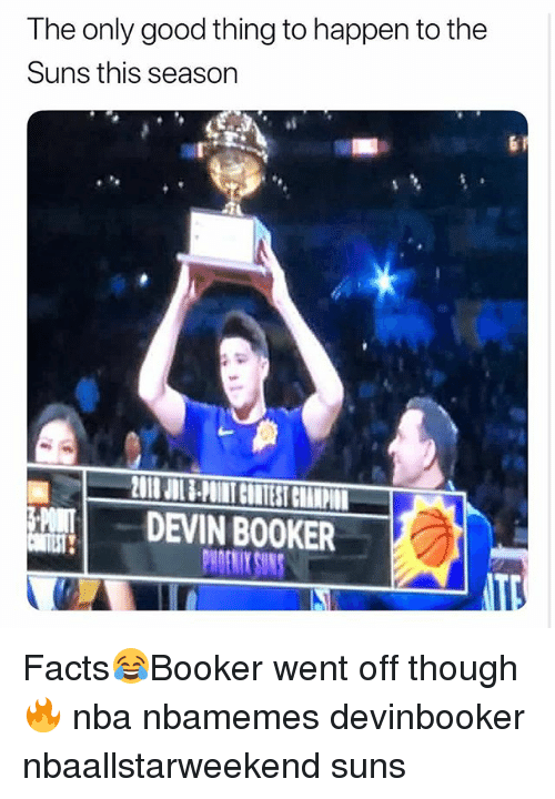 Basketball, Facts, and Nba: The only good thing to happen to the  Suns this season  !    DEVIN BOOKER Facts😂Booker went off though 🔥 nba nbamemes devinbooker nbaallstarweekend suns