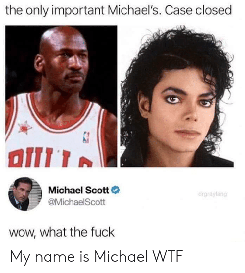 Michaels: the only important Michael's. Case closed  Michael Scott  @MichaelScott  wow, what the fuck My name is Michael WTF