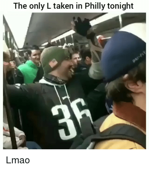 Funny, Lmao, and Taken: The only L taken in Philly tonight Lmao