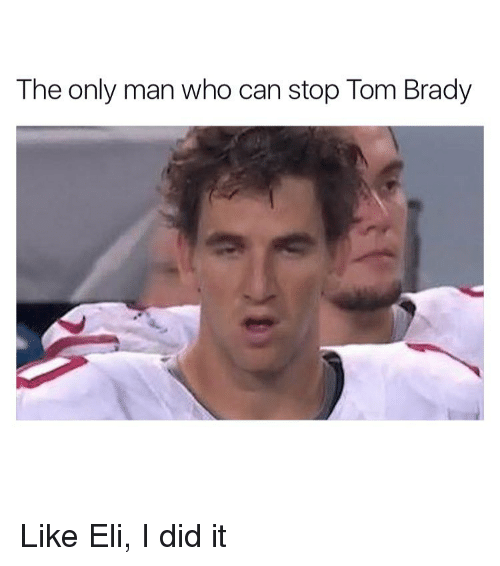 Funny, Elis, and I Did It: The only man who can stop Tom Brady Like Eli, I did it
