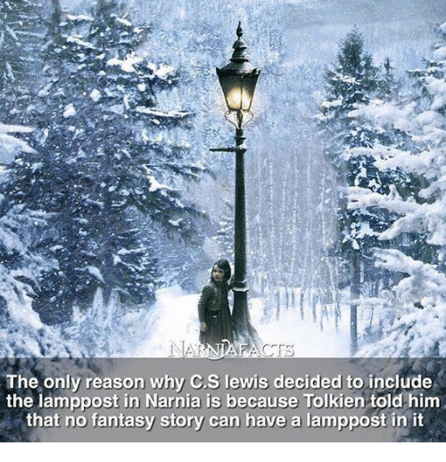 Memes, C. S. Lewis, and Reason: The only reason why C.S lewis decided to include  the lamppost in Narnia is because Tolkien told him  that no fantasy story can have a lamppost in it