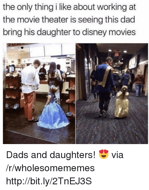 Dad, Disney, and Movies: the only thing i like about working at  the movie theater is seeing this dad  bring his daughter to disney movies Dads and daughters! 😍 via /r/wholesomememes http://bit.ly/2TnEJ3S