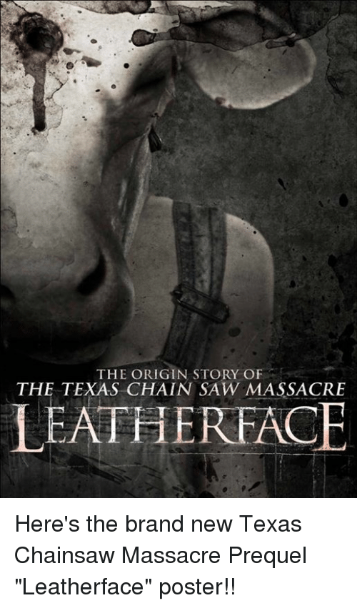 """texas chainsaw: THE ORIGIN STORY OF  THE TEXAS CHAIN SAW MASSACRE  LEATHEREACE Here's the brand new Texas Chainsaw Massacre Prequel """"Leatherface"""" poster!!"""