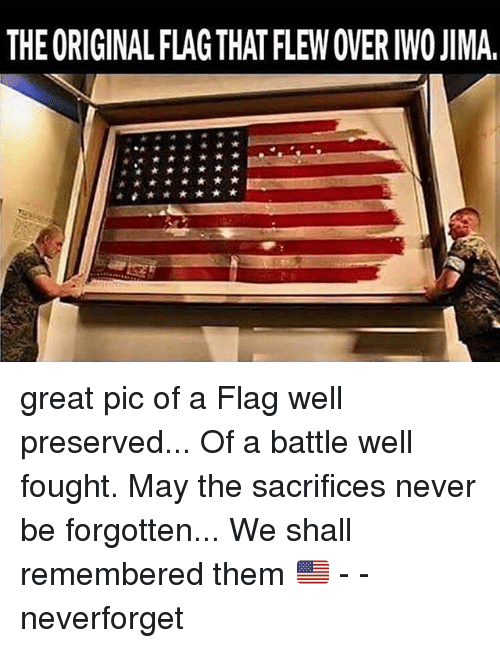 Greates: THE ORIGINAL FLAG THAT FLEW OVER IWO JIMA. great pic of a Flag well preserved... Of a battle well fought. May the sacrifices never be forgotten... We shall remembered them 🇺🇸 - - neverforget