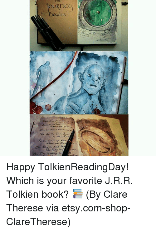 Memes, 🤖, and Tolkien: The  OUR16G  DeGins  GLI)5  inthe land of  ZnThe land of Moe  OveRinga/ the m  OvRingto being,uel u  The Happy TolkienReadingDay! Which is your favorite J.R.R. Tolkien book? 📚 (By Clare Therese via etsy.com-shop-ClareTherese)