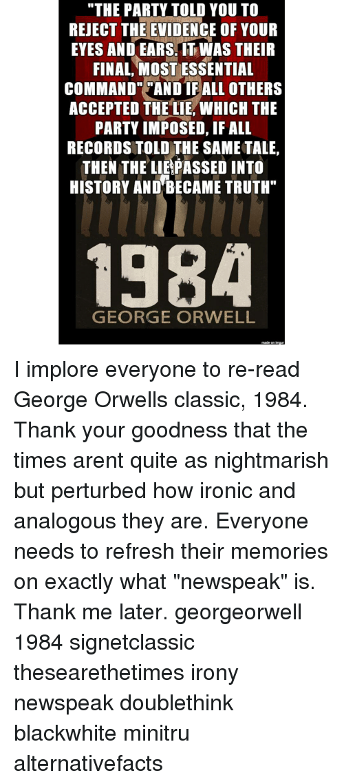 the verbal and situation irony in george orwells 1984 Reddit: the front page of george orwell was the one who used 1984 to show how opinions are programmed into people with keywords isn't there an irony here.