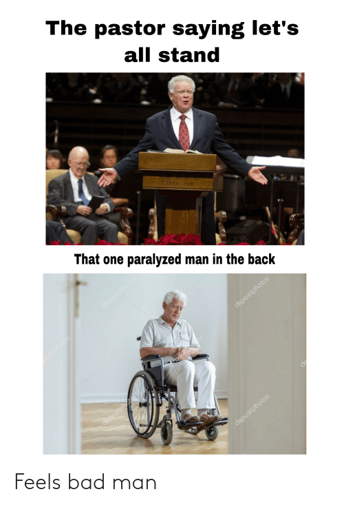 Bad, Back, and Class: The pastor saying let's  all stand  WBT. S.  Class 1913.  That one paralyzed man in the back  depositphotos  positphotos  depositphotos  depositphtos  depositphotom  depositphotos Feels bad man