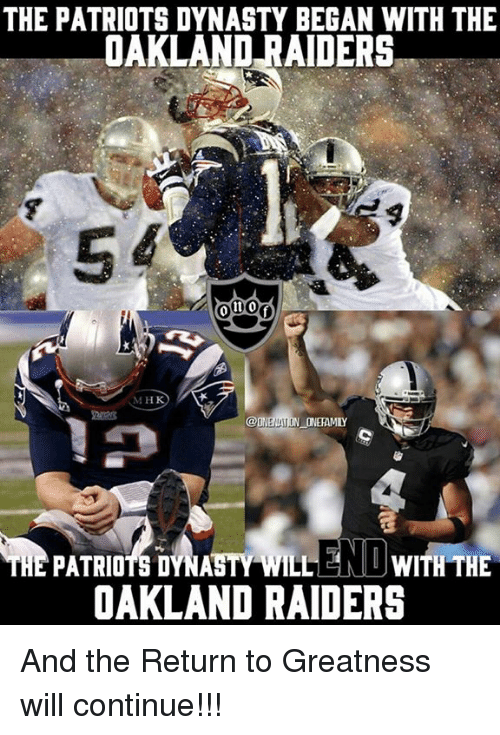 Memes, Oakland Raiders, and Patriotic: THE PATRIOTS DYNASTY BEGAN WITH THE  OAKLAND RAIDERS  @ONENAT ON ONEFAMIY  END  DAKLAND RAIDERS And the Return to Greatness will continue!!!