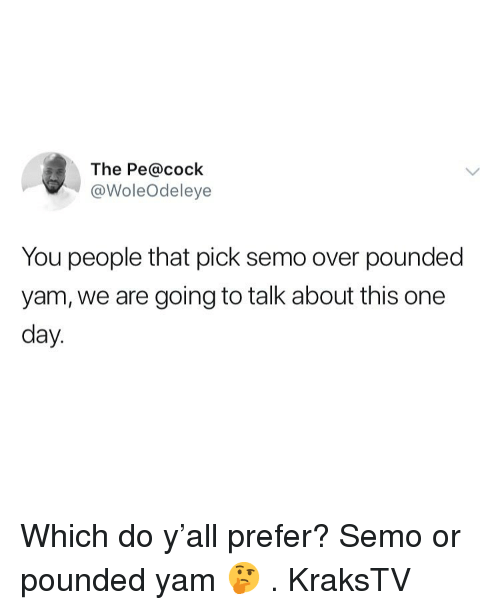 Memes, 🤖, and One: The Pe@cock  @WoleOdeleye  You people that pick semo over pounded  yam, we are going to talk about this one  day Which do y'all prefer? Semo or pounded yam 🤔 . KraksTV