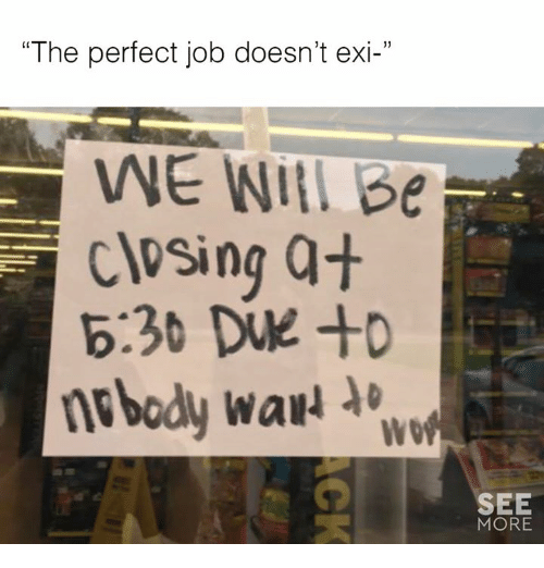 """Jobbed: """"The perfect job doesn't exi-""""  1)  WE WIA Be  closing at  b:30 DVE +D  WO  SEE  MORE"""