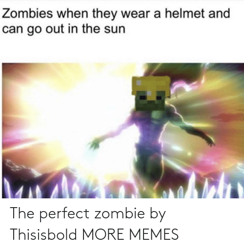 The Perfect: The perfect zombie by Thisisbold MORE MEMES